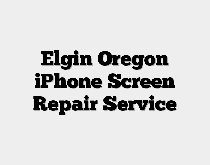 Elgin Oregon iPhone Screen Repair Service