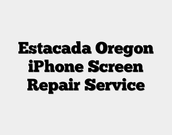 Estacada Oregon iPhone Screen Repair Service