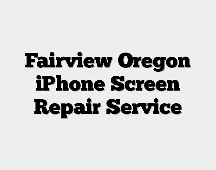 Fairview Oregon iPhone Screen Repair Service
