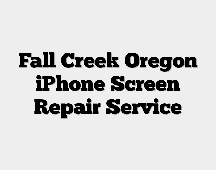 Fall Creek Oregon iPhone Screen Repair Service