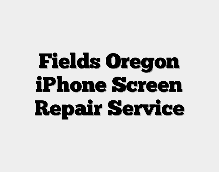 Fields Oregon iPhone Screen Repair Service