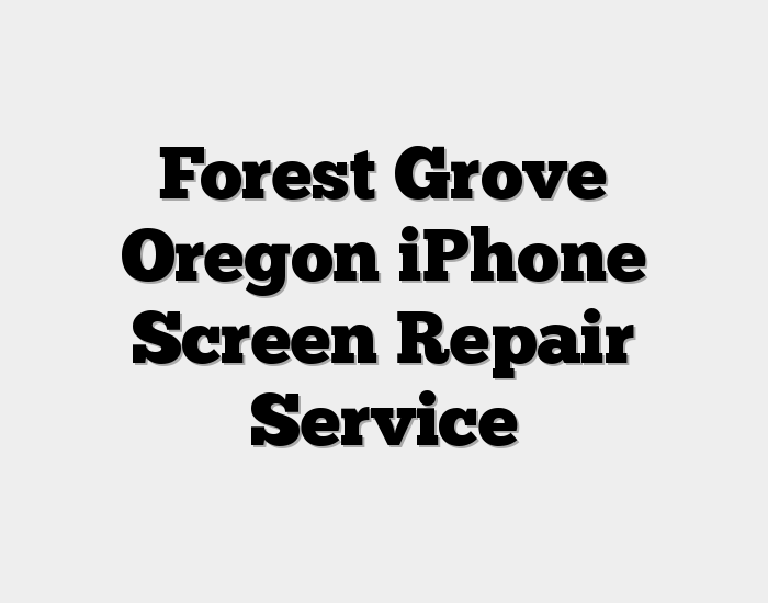 Forest Grove Oregon iPhone Screen Repair Service
