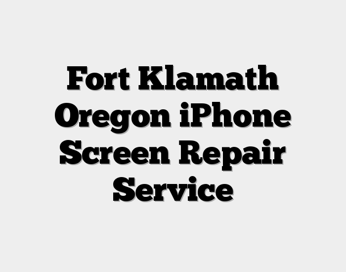Fort Klamath Oregon iPhone Screen Repair Service