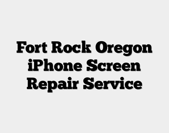 Fort Rock Oregon iPhone Screen Repair Service