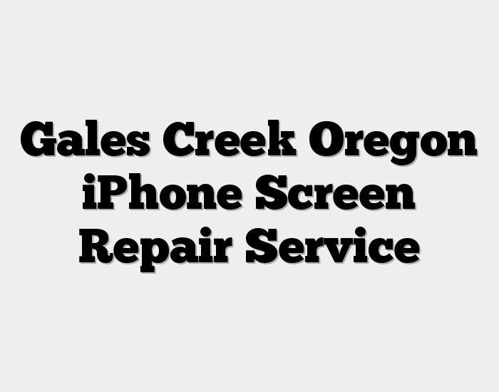 Gales Creek Oregon iPhone Screen Repair Service