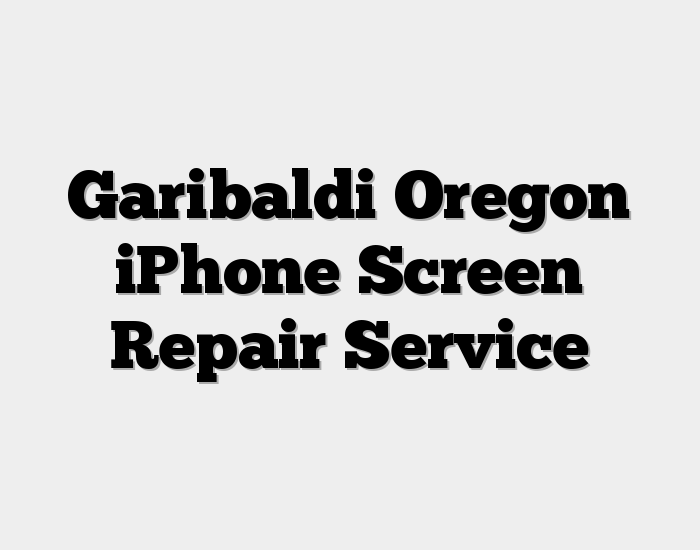Garibaldi Oregon iPhone Screen Repair Service