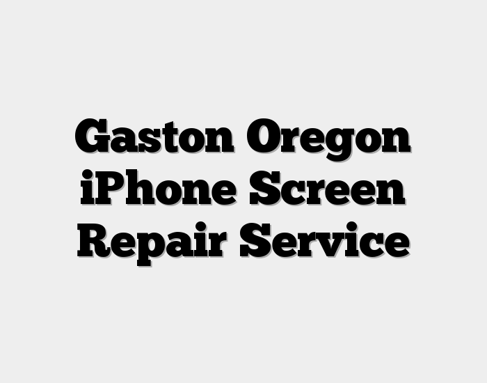 Gaston Oregon iPhone Screen Repair Service