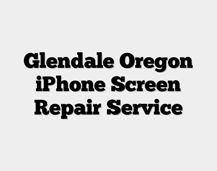 Glendale Oregon iPhone Screen Repair Service