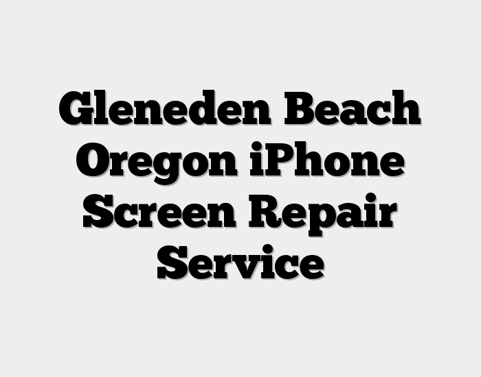 Gleneden Beach Oregon iPhone Screen Repair Service