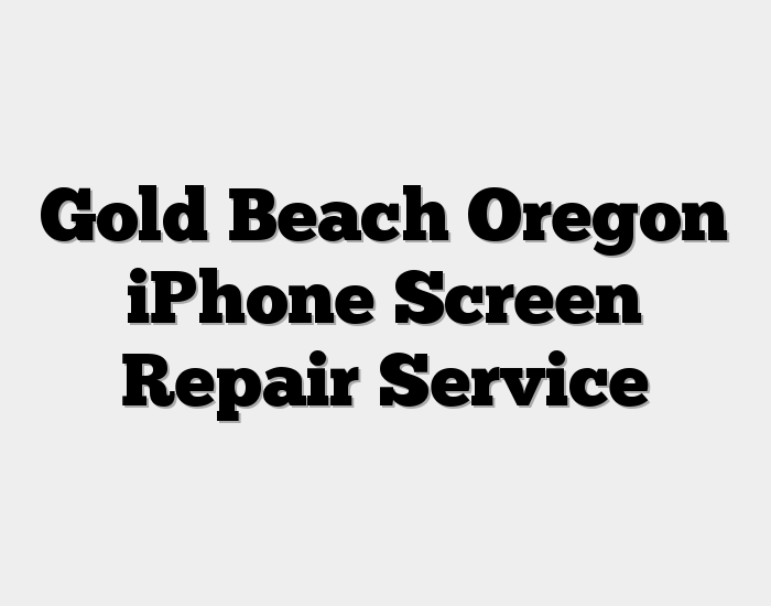 Gold Beach Oregon iPhone Screen Repair Service