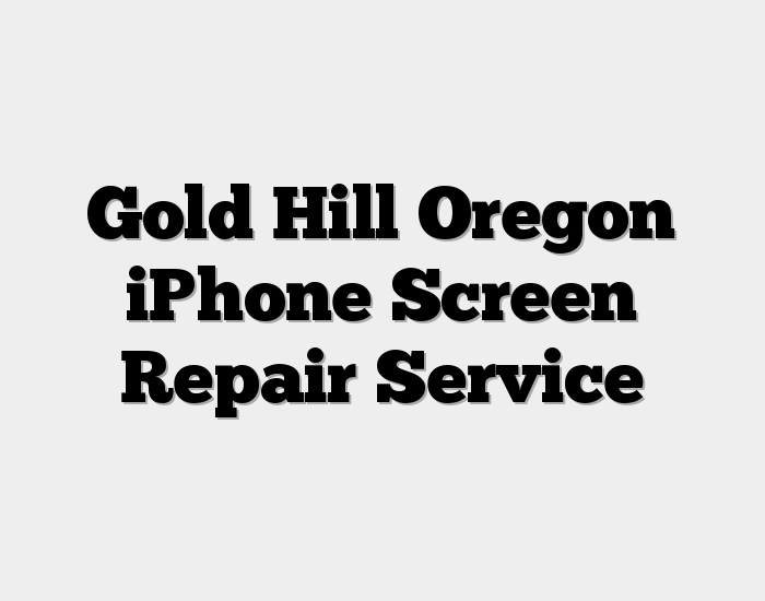 Gold Hill Oregon iPhone Screen Repair Service