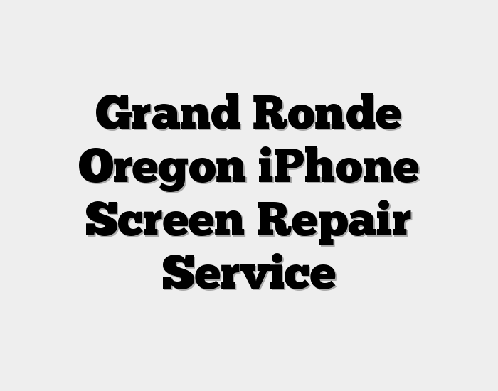 Grand Ronde Oregon iPhone Screen Repair Service