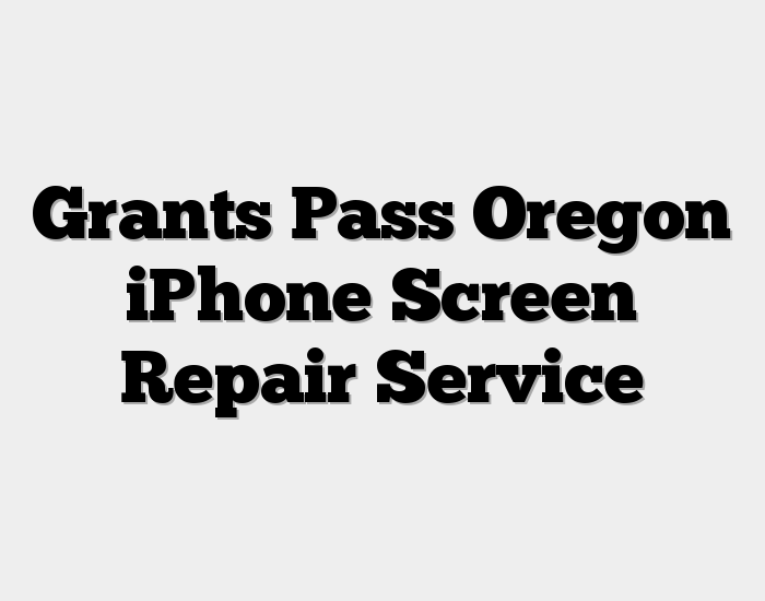 Grants Pass Oregon iPhone Screen Repair Service