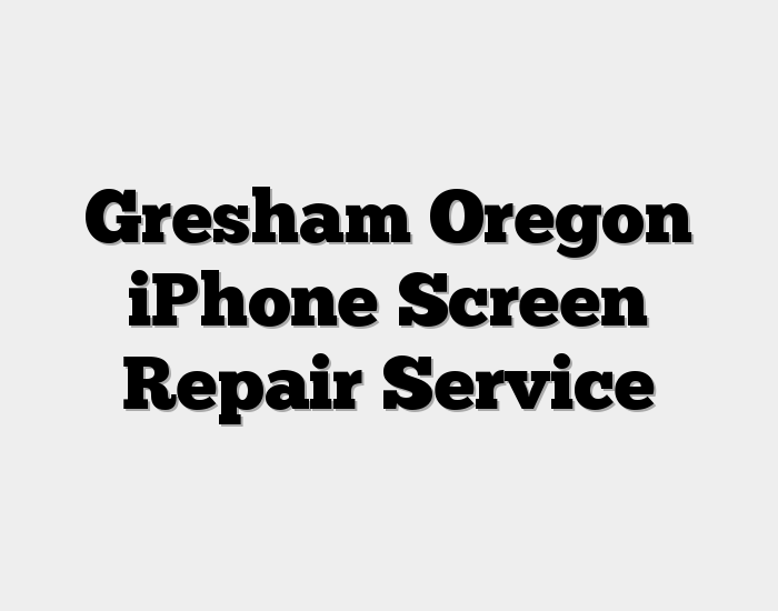 Gresham Oregon iPhone Screen Repair Service