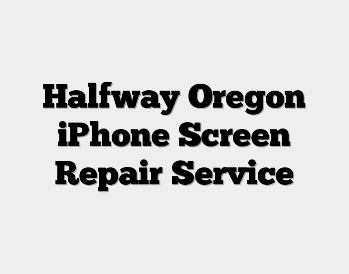 Halfway Oregon iPhone Screen Repair Service