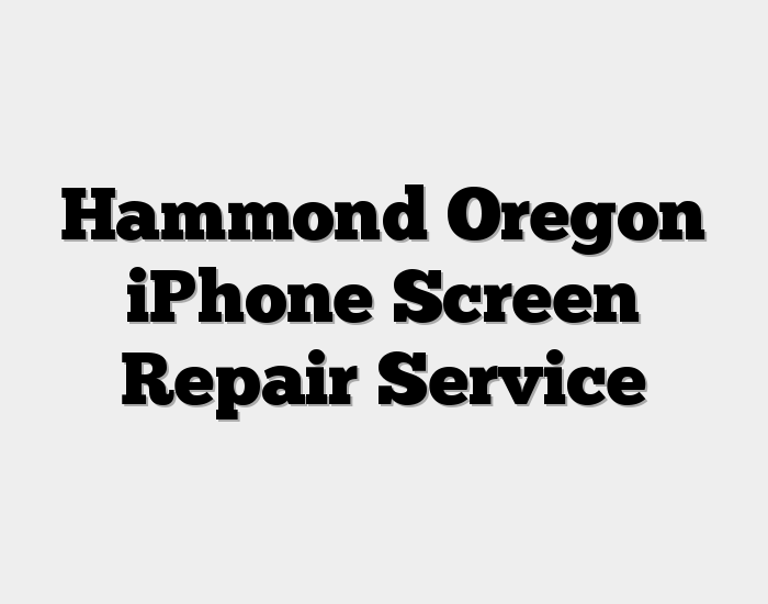 Hammond Oregon iPhone Screen Repair Service