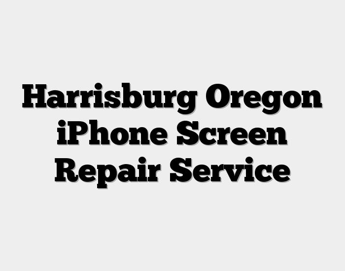 Harrisburg Oregon iPhone Screen Repair Service