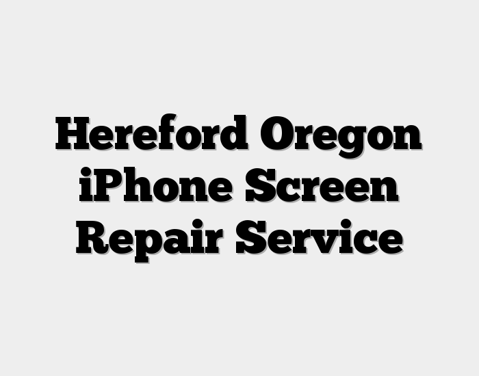 Hereford Oregon iPhone Screen Repair Service