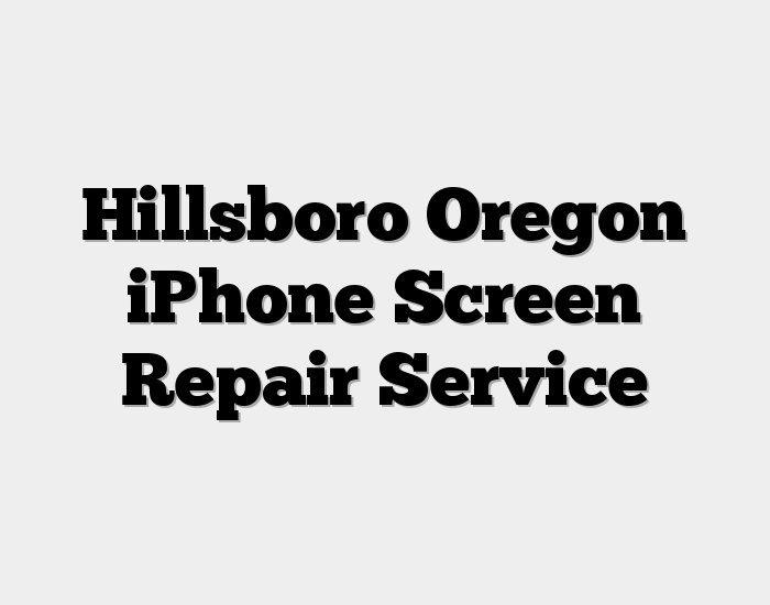 Hillsboro Oregon iPhone Screen Repair Service