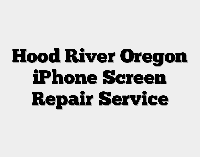 Hood River Oregon iPhone Screen Repair Service
