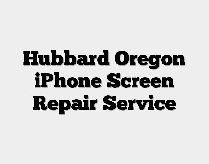 Hubbard Oregon iPhone Screen Repair Service