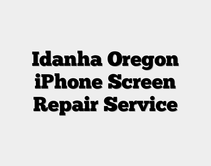 Idanha Oregon iPhone Screen Repair Service