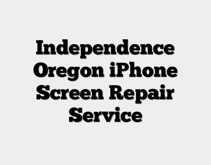 Independence Oregon iPhone Screen Repair Service