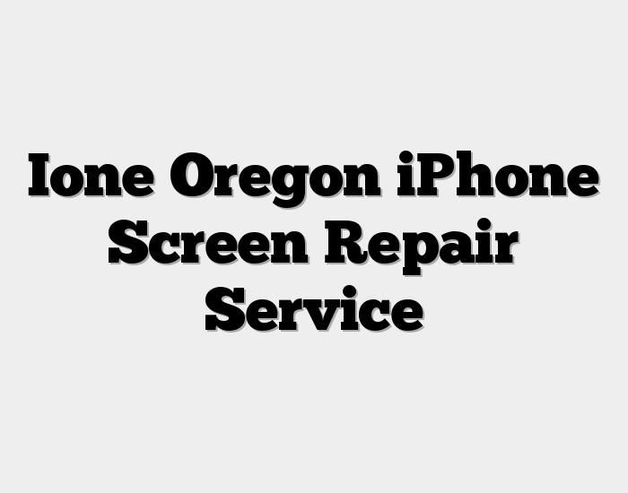 Ione Oregon iPhone Screen Repair Service