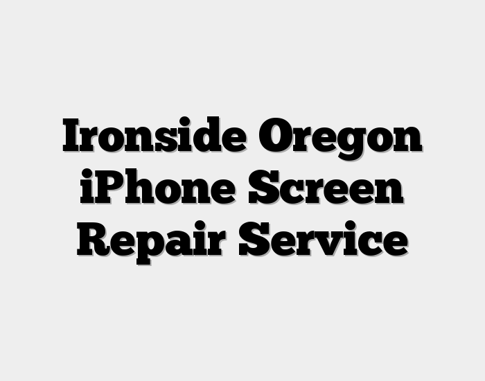 Ironside Oregon iPhone Screen Repair Service