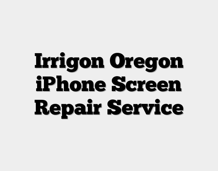 Irrigon Oregon iPhone Screen Repair Service