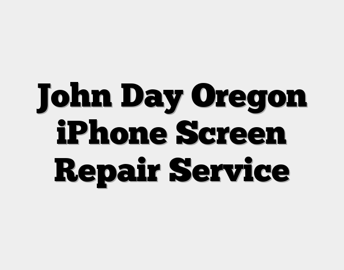 John Day Oregon iPhone Screen Repair Service