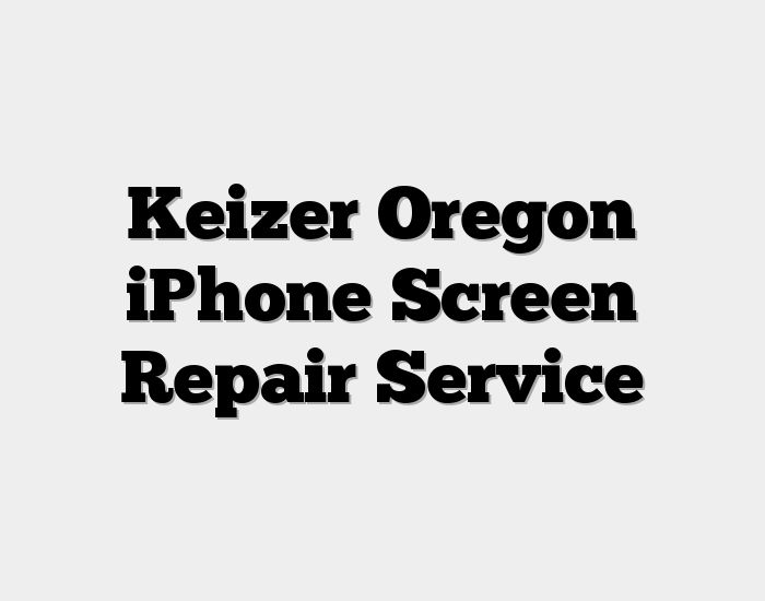 Keizer Oregon iPhone Screen Repair Service