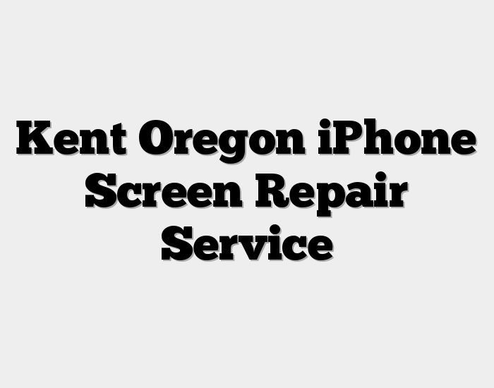 Kent Oregon iPhone Screen Repair Service