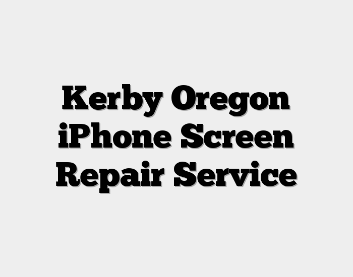 Kerby Oregon iPhone Screen Repair Service