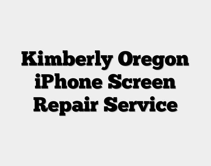 Kimberly Oregon iPhone Screen Repair Service