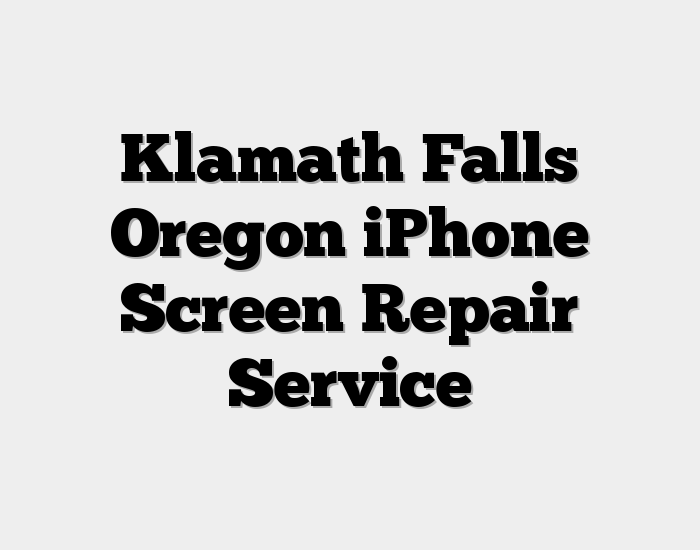 Klamath Falls Oregon iPhone Screen Repair Service