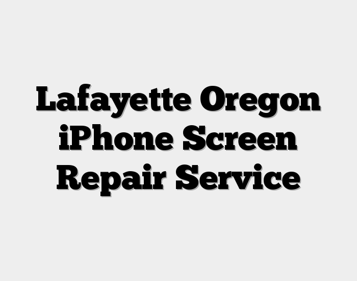 Lafayette Oregon iPhone Screen Repair Service