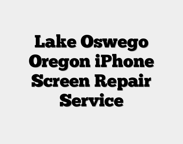 Lake Oswego Oregon iPhone Screen Repair Service