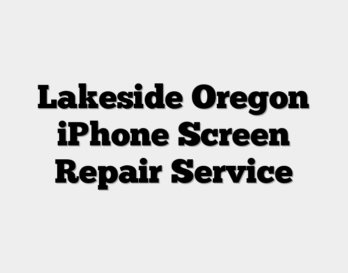 Lakeside Oregon iPhone Screen Repair Service