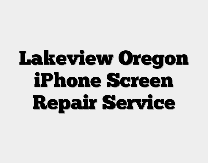 Lakeview Oregon iPhone Screen Repair Service