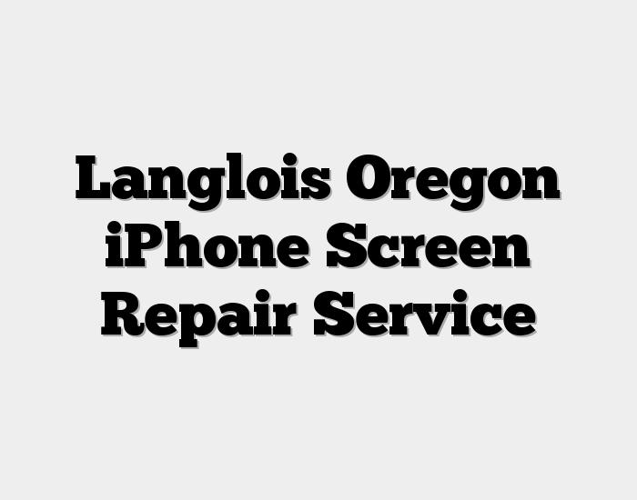 Langlois Oregon iPhone Screen Repair Service