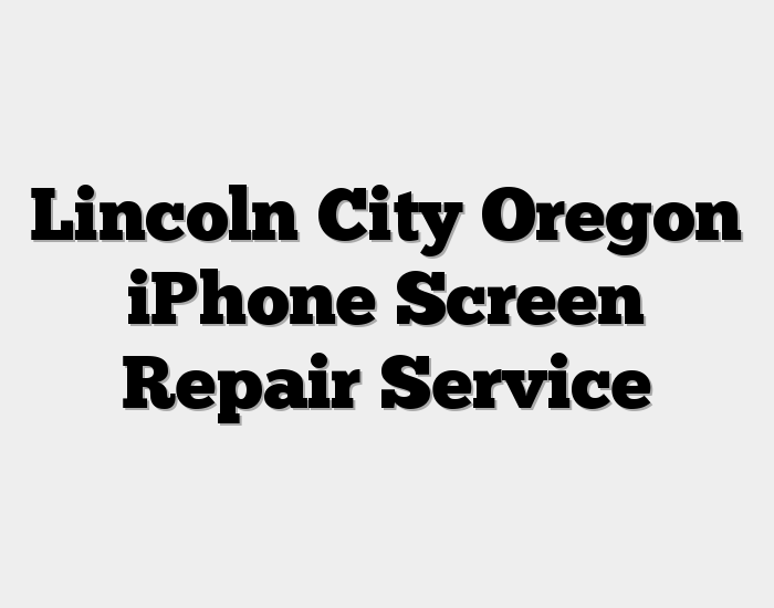 Lincoln City Oregon iPhone Screen Repair Service
