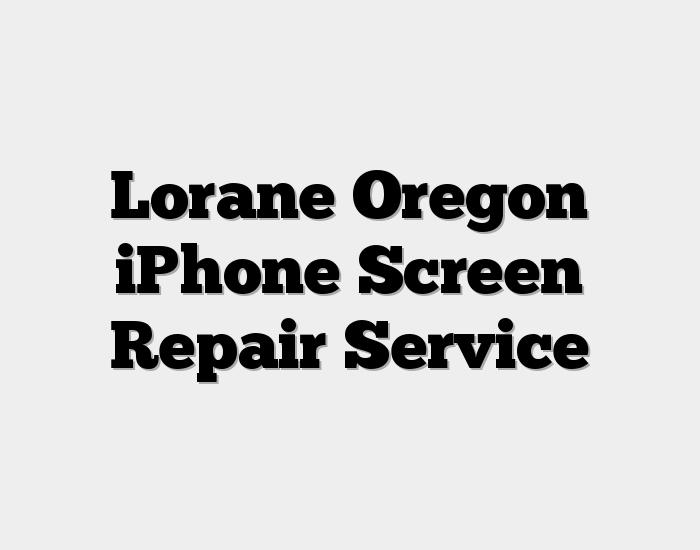 Lorane Oregon iPhone Screen Repair Service