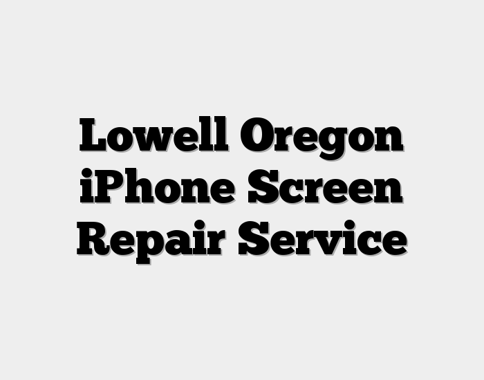 Lowell Oregon iPhone Screen Repair Service