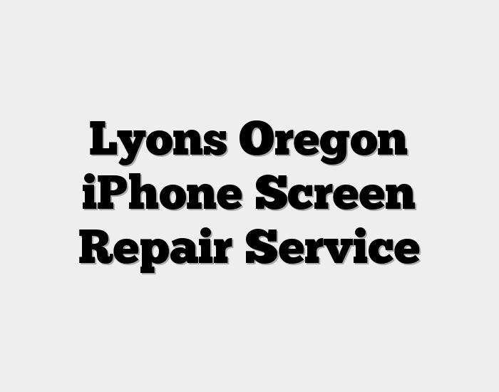 Lyons Oregon iPhone Screen Repair Service
