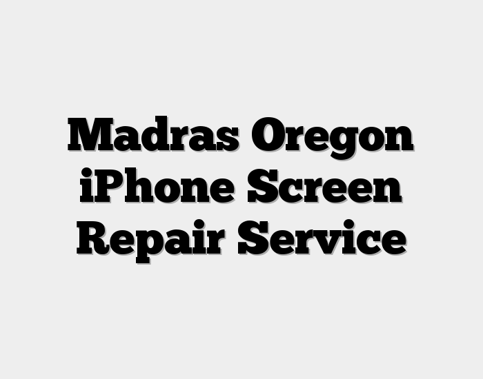 Madras Oregon iPhone Screen Repair Service