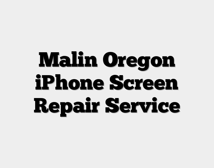 Malin Oregon iPhone Screen Repair Service