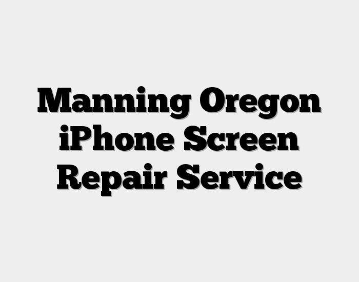 Manning Oregon iPhone Screen Repair Service