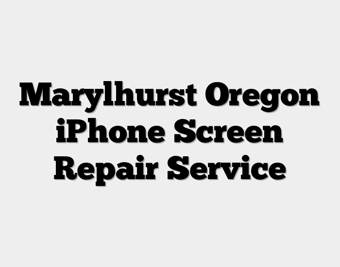 Marylhurst Oregon iPhone Screen Repair Service