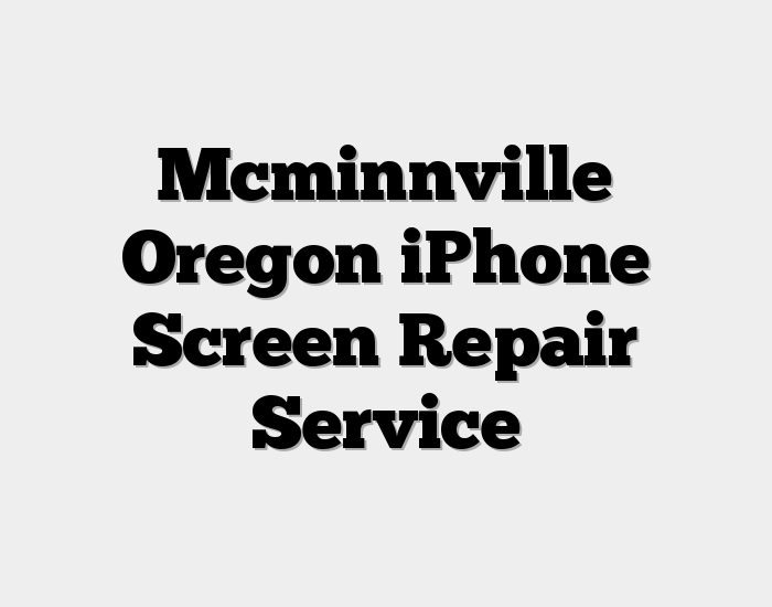 Mcminnville Oregon iPhone Screen Repair Service